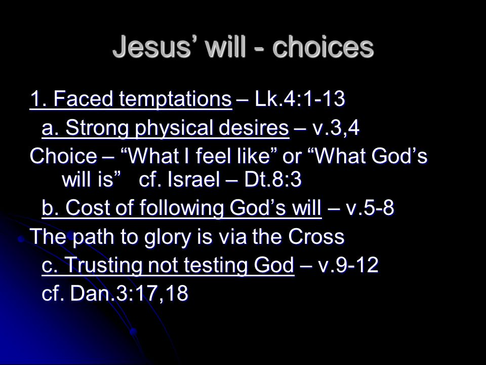 Jesus' will - choices 1. Faced temptations – Lk.4:1-13
