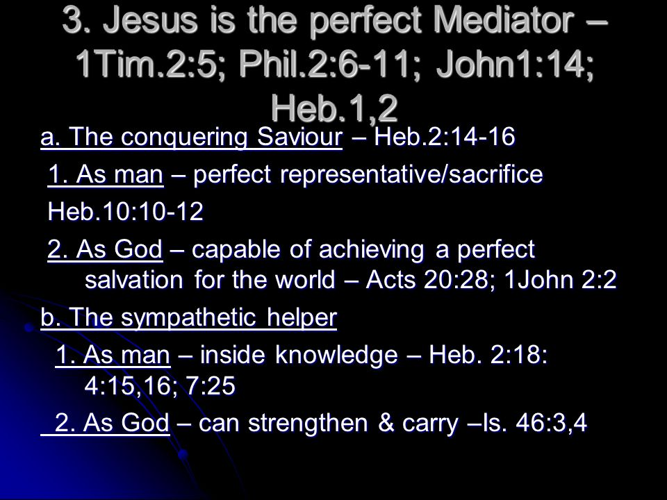 3. Jesus is the perfect Mediator – 1Tim. 2:5; Phil