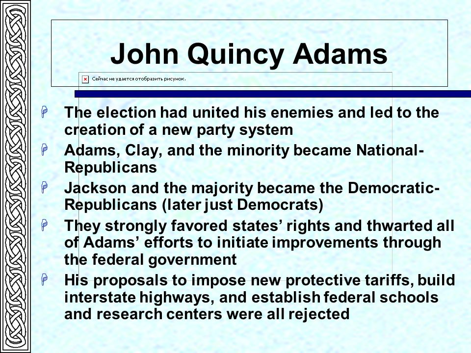 John Quincy Adams The election had united his enemies and led to the creation of a new party system.