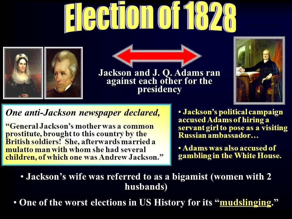 Election of 1828 Election of Jackson and J. Q. Adams ran against each other for the presidency.