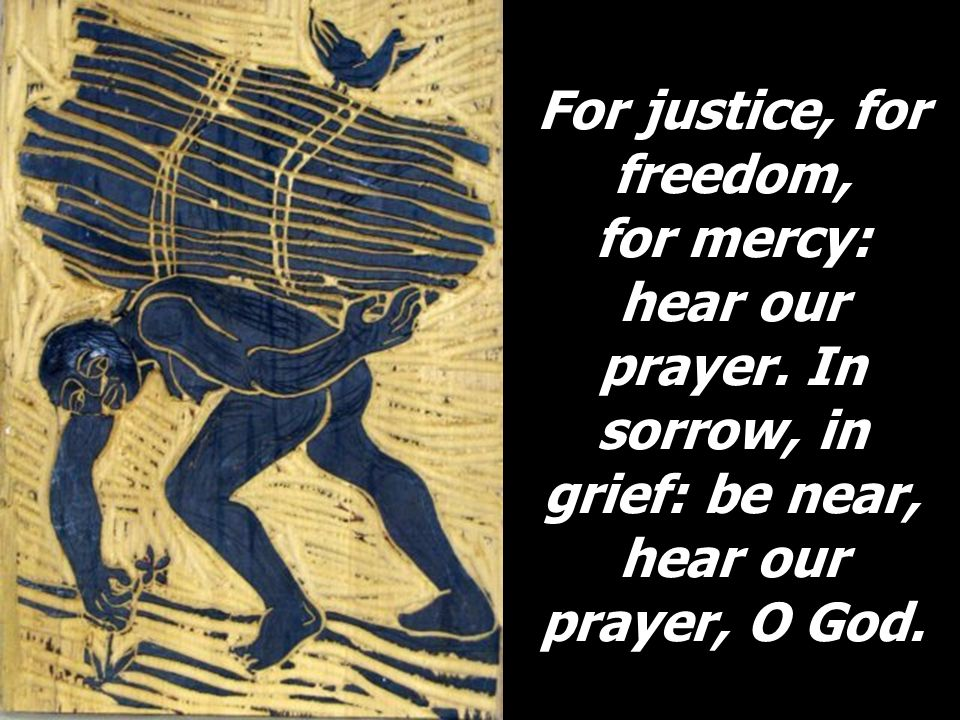 For justice, for freedom, for mercy: hear our prayer