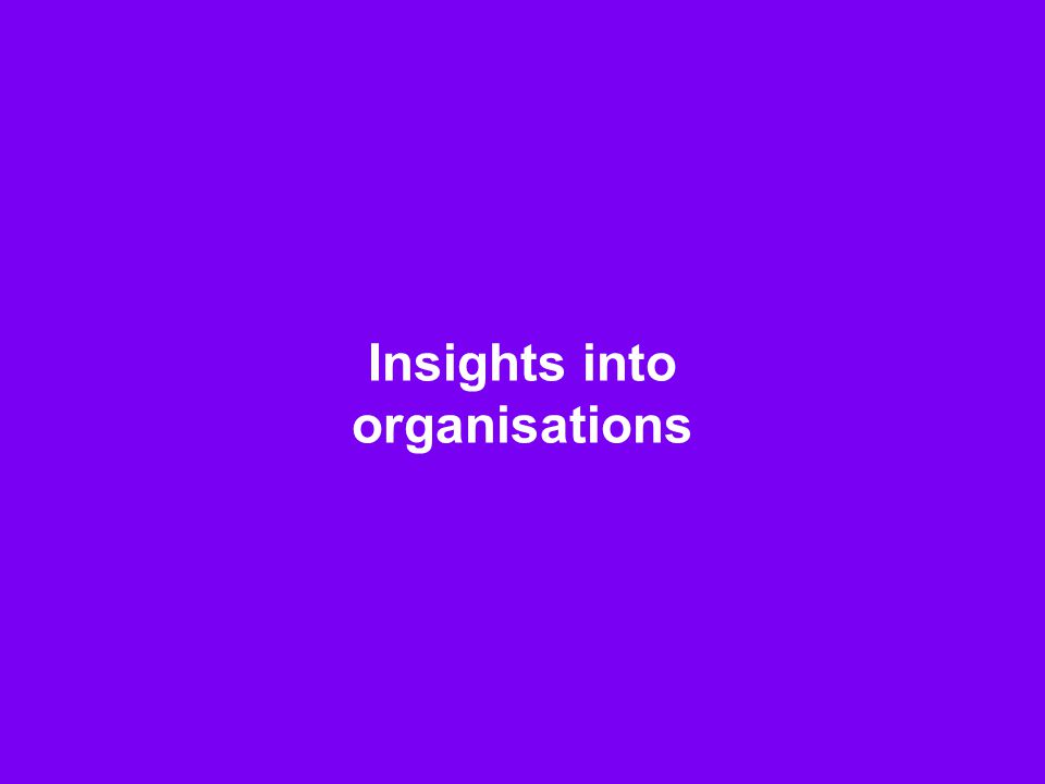 Insights into organisations