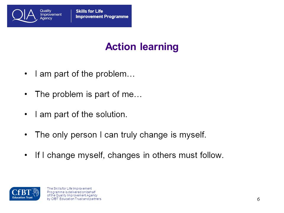 Action learning I am part of the problem… The problem is part of me…
