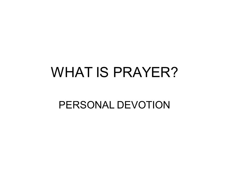 WHAT IS PRAYER PERSONAL DEVOTION