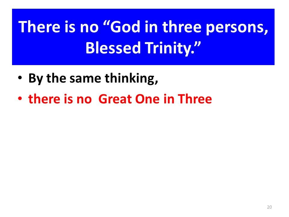 There is no God in three persons, Blessed Trinity.