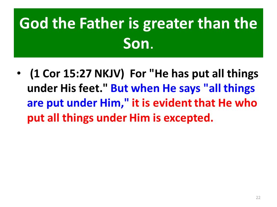God the Father is greater than the Son.