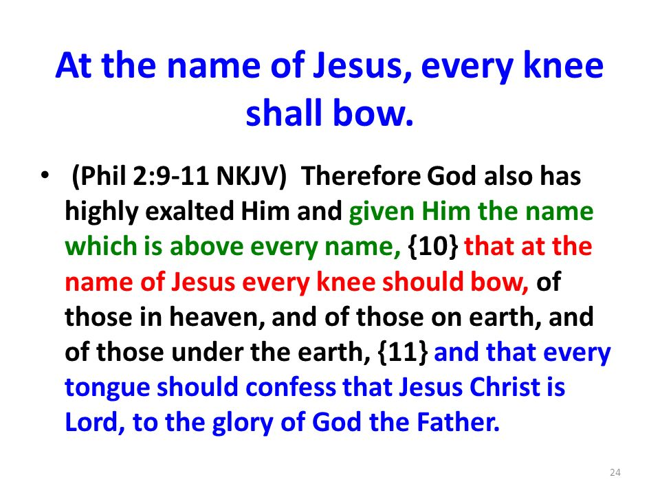 At the name of Jesus, every knee shall bow.