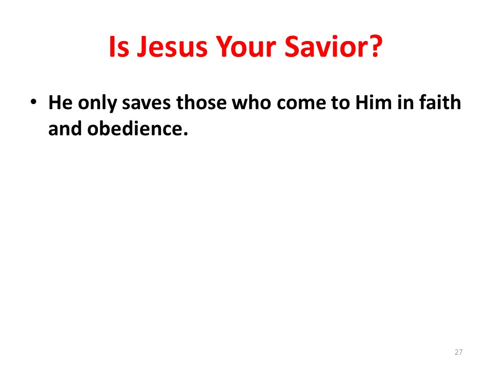 Is Jesus Your Savior He only saves those who come to Him in faith and obedience.