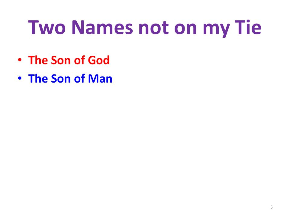 Two Names not on my Tie The Son of God The Son of Man