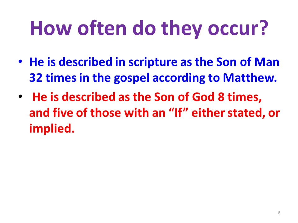 How often do they occur He is described in scripture as the Son of Man 32 times in the gospel according to Matthew.