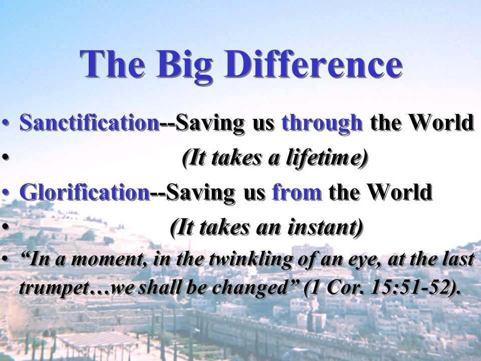 The Big Difference Sanctification--Saving us through the World