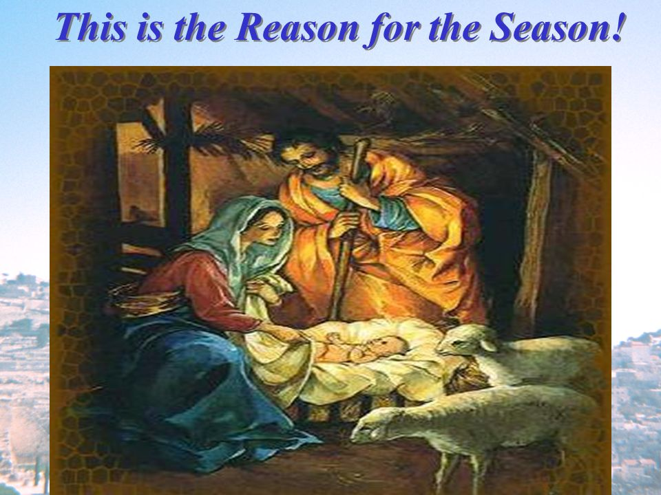 This is the Reason for the Season!