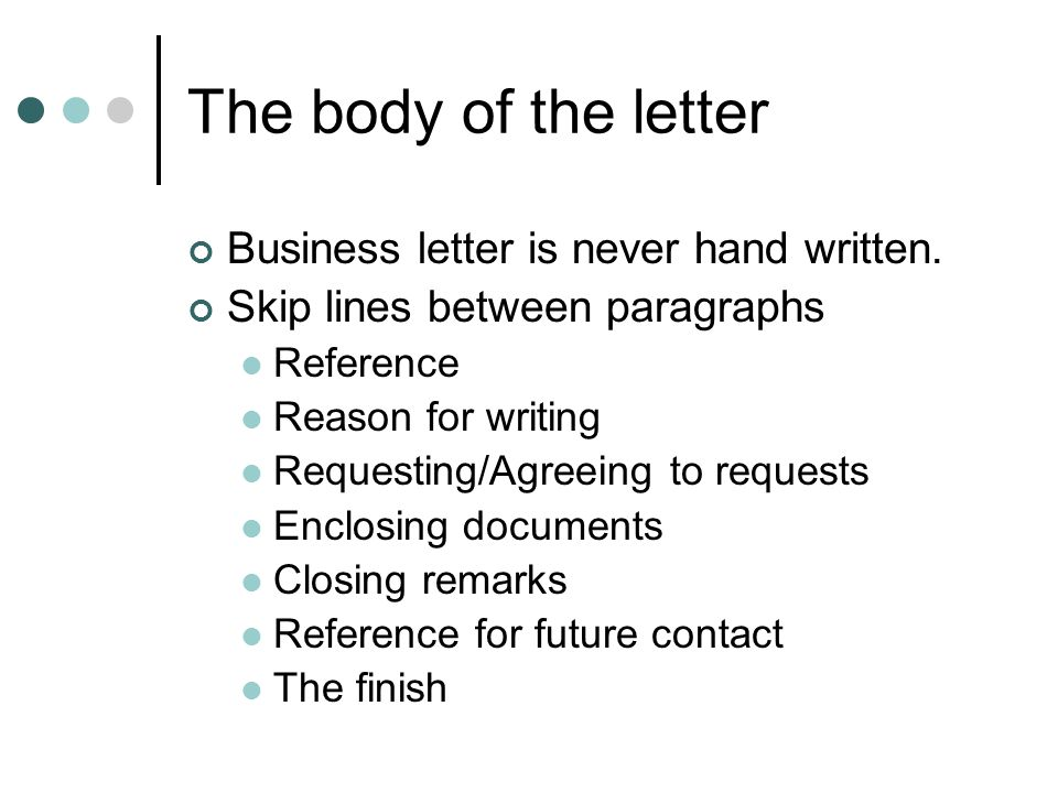 The body of the letter Business letter is never hand written.