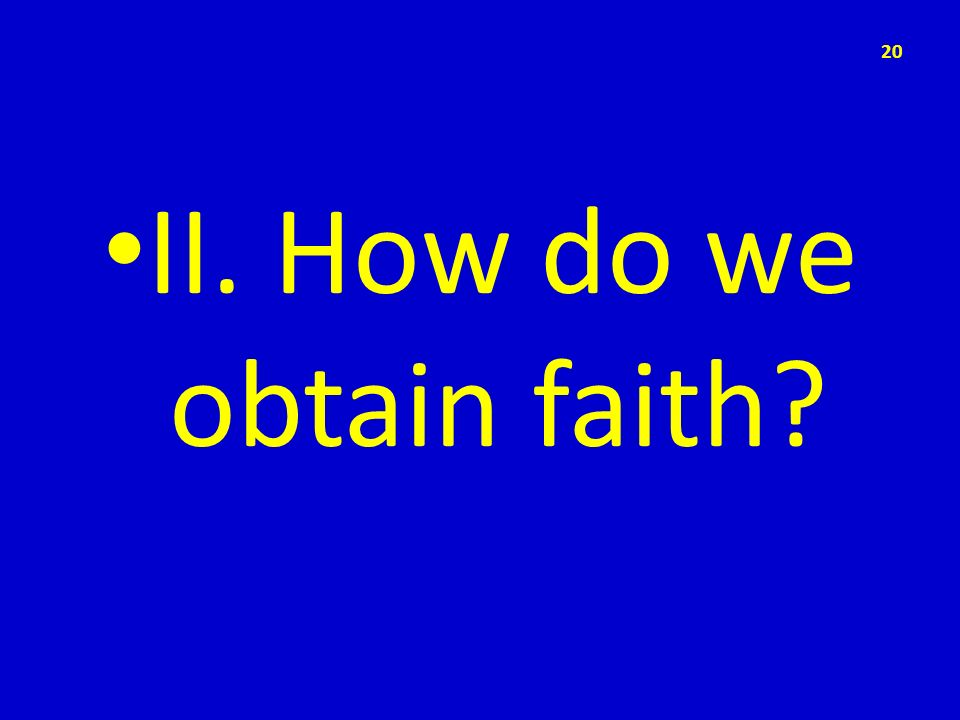II. How do we obtain faith
