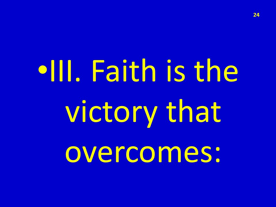 III. Faith is the victory that overcomes: