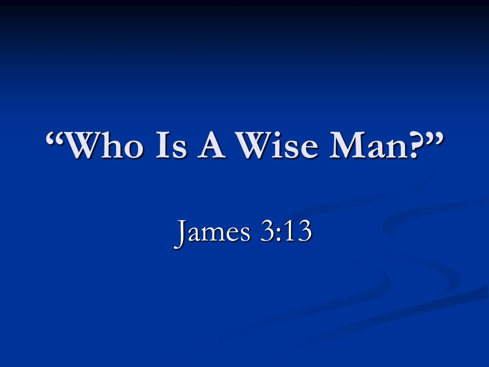 12/27/2009 am Who Is A Wise Man James 3:13