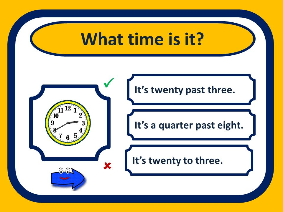 What time is it   It's twenty past three.