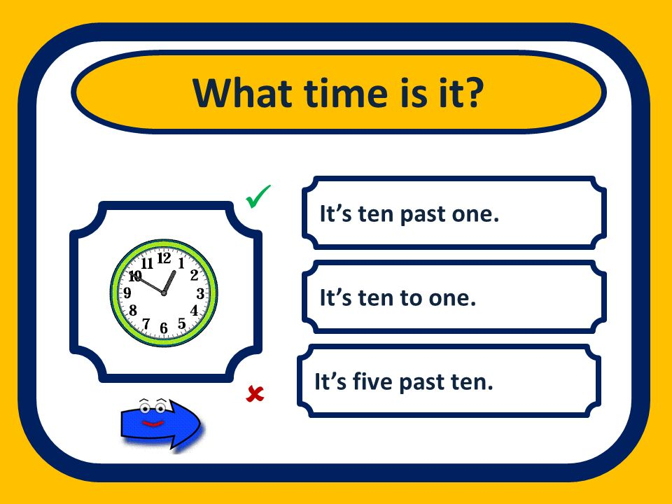What time is it   It's ten past one. It's ten to one.