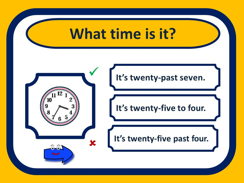 What time is it   It's twenty-past seven. It's twenty-five to four.