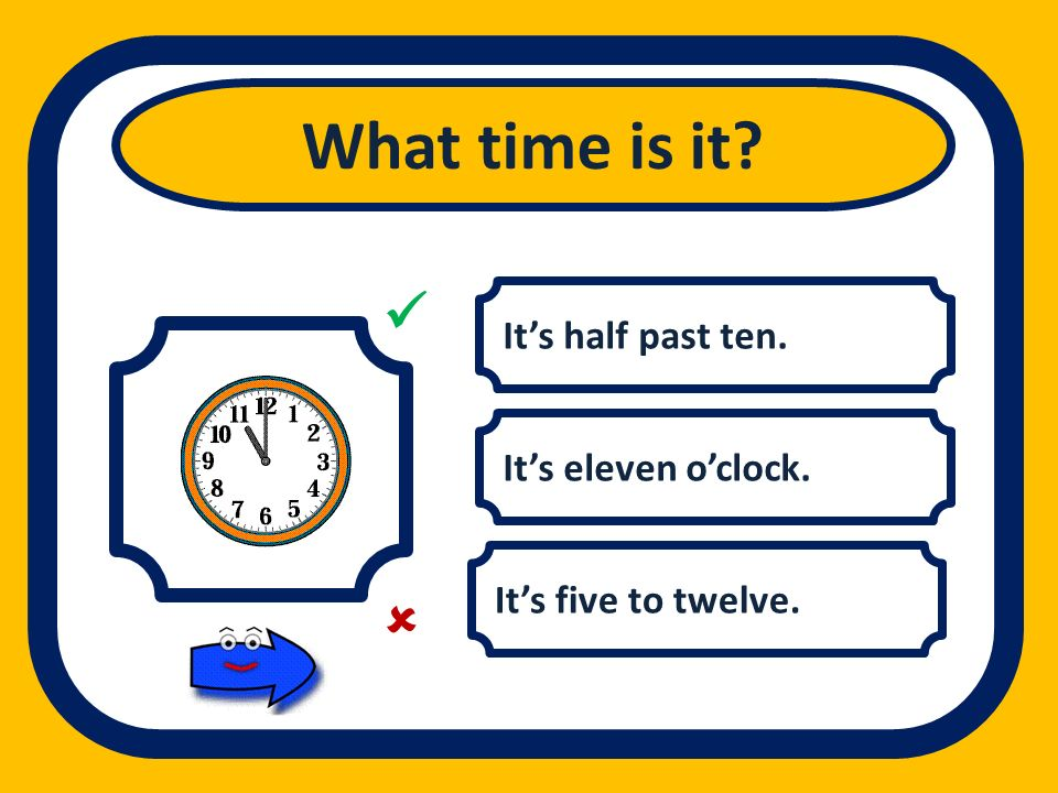 What time is it   It's half past ten. It's eleven o'clock.