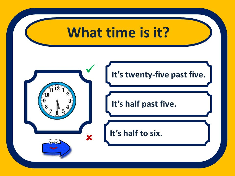 What time is it   It's twenty-five past five. It's half past five.