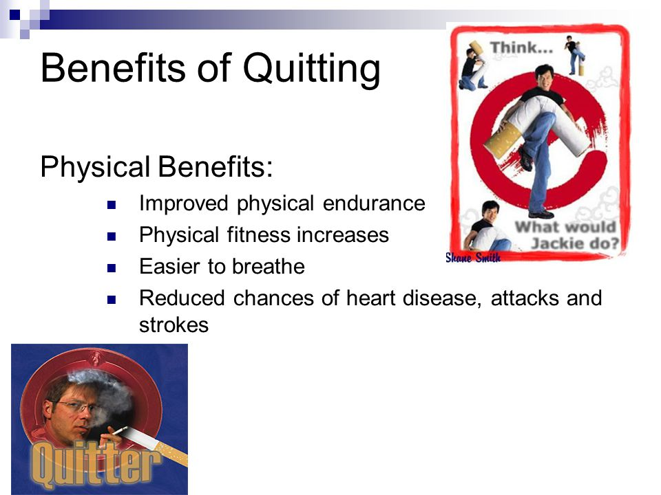 Benefits of Quitting Physical Benefits: Improved physical endurance