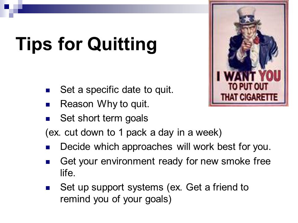 Tips for Quitting Set a specific date to quit. Reason Why to quit.
