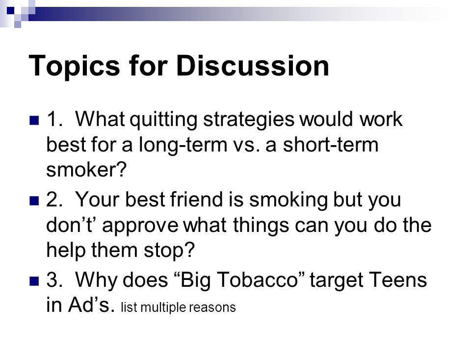 Topics for Discussion 1. What quitting strategies would work best for a long-term vs. a short-term smoker