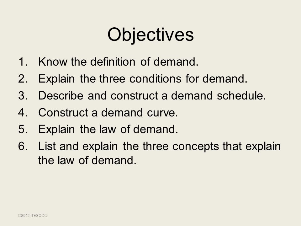 Objectives Know the definition of demand.