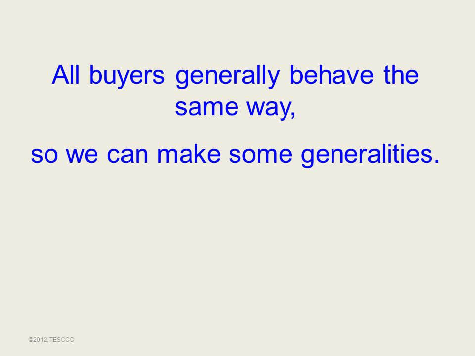 All buyers generally behave the same way,