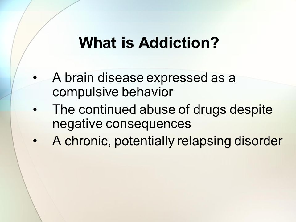 What is Addiction A brain disease expressed as a compulsive behavior