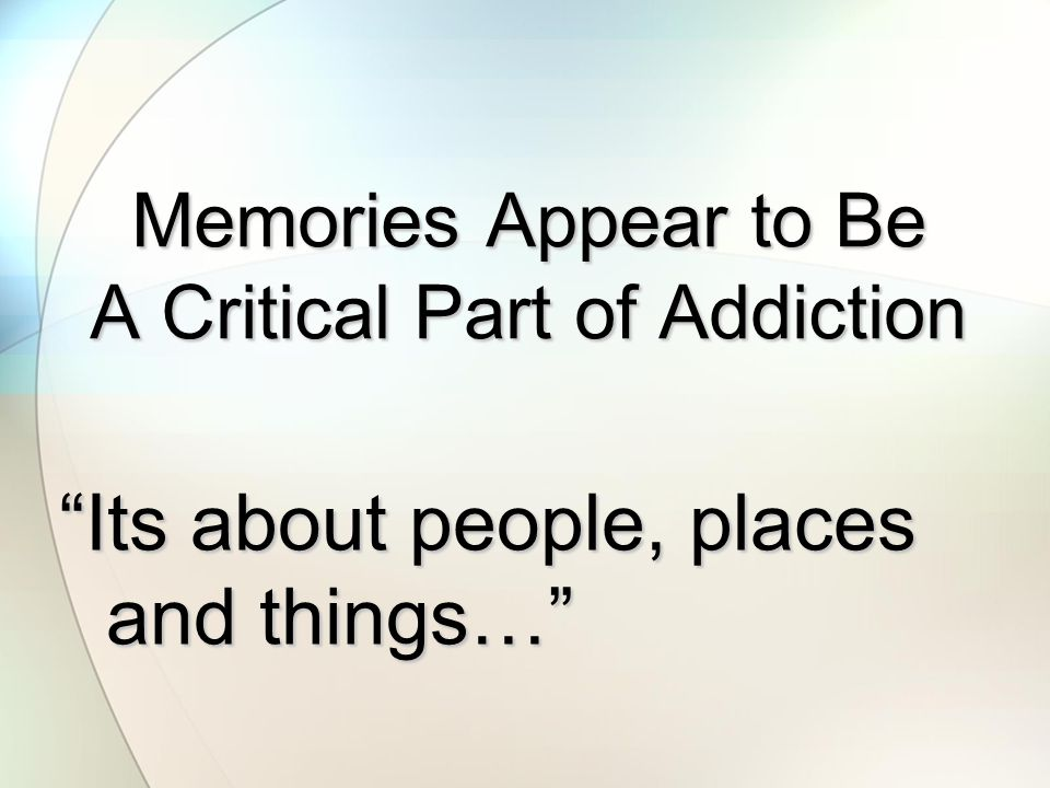 Memories Appear to Be A Critical Part of Addiction
