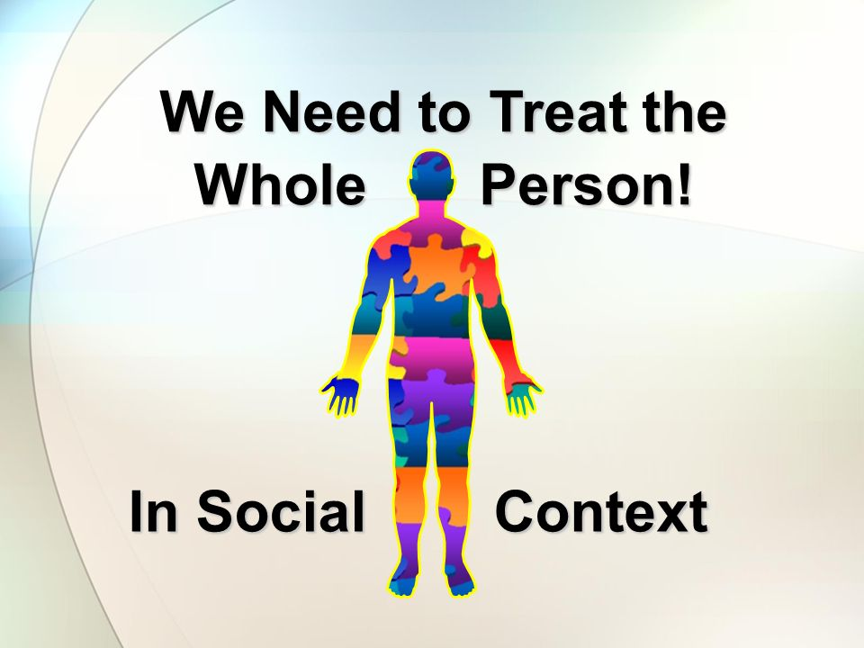 We Need to Treat the Whole Person! In Social Context