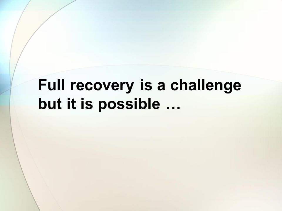 Full recovery is a challenge but it is possible …