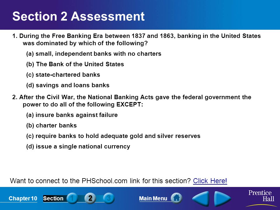 Section 2 Assessment 1. During the Free Banking Era between 1837 and 1863, banking in the United States was dominated by which of the following