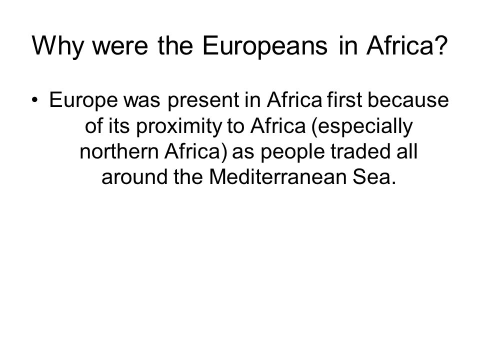 Why were the Europeans in Africa