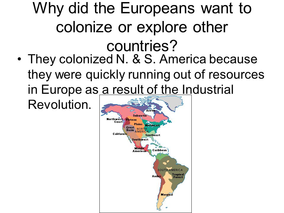 Why did the Europeans want to colonize or explore other countries