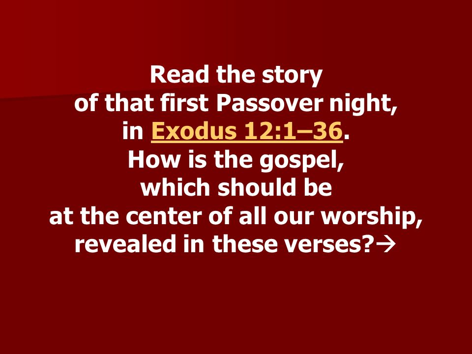 of that first Passover night, in Exodus 12:1–36. How is the gospel,