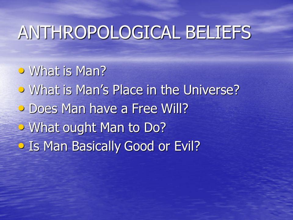 ANTHROPOLOGICAL BELIEFS