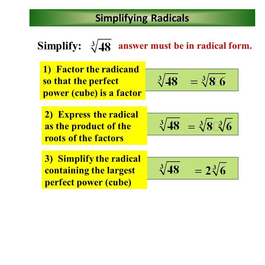 Simplifying Radicals Simplify: answer must be in radical form.
