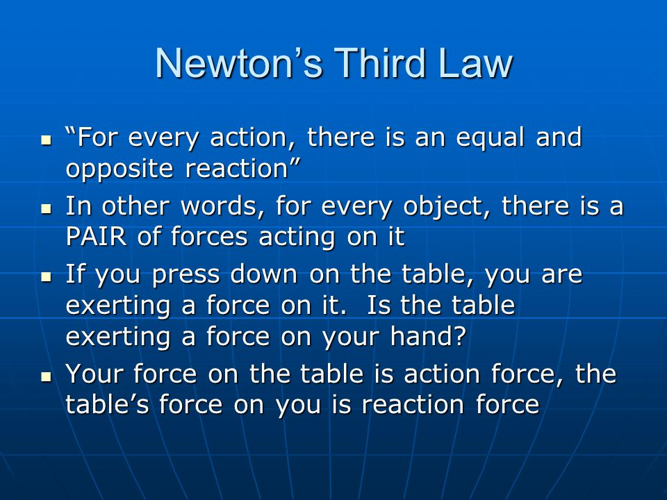 Newton's Third Law For every action, there is an equal and opposite reaction