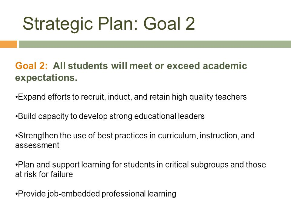 Strategic Plan: Goal 2 Goal 2: All students will meet or exceed academic expectations.