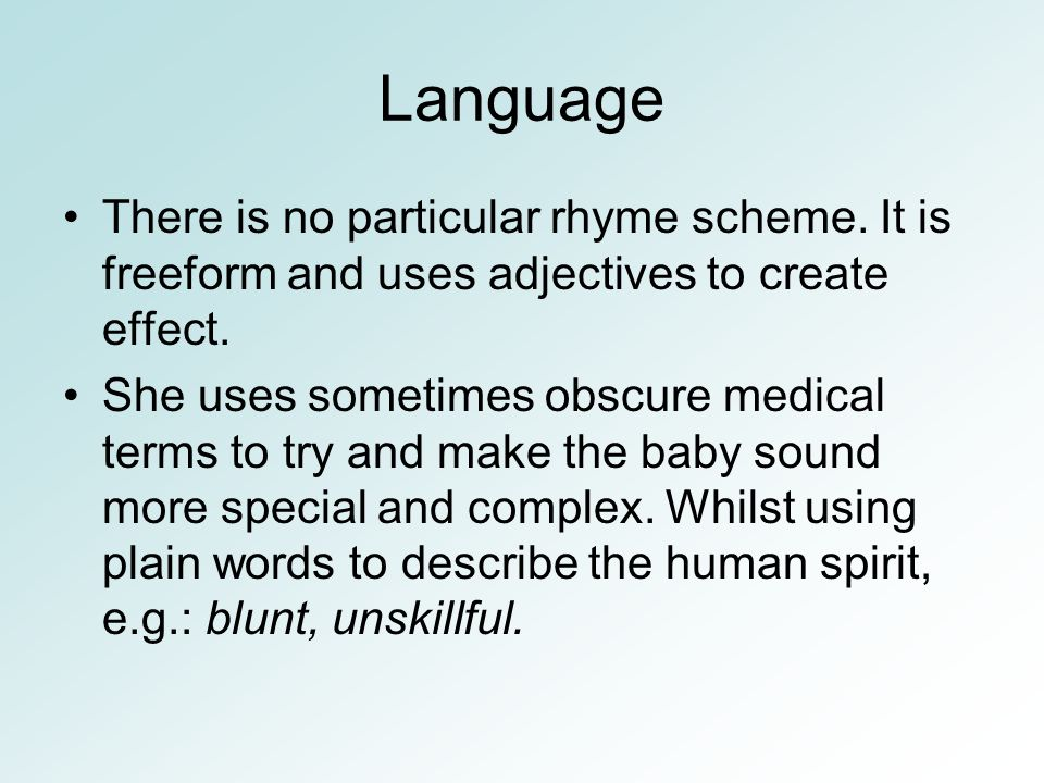 Language There is no particular rhyme scheme. It is freeform and uses adjectives to create effect.