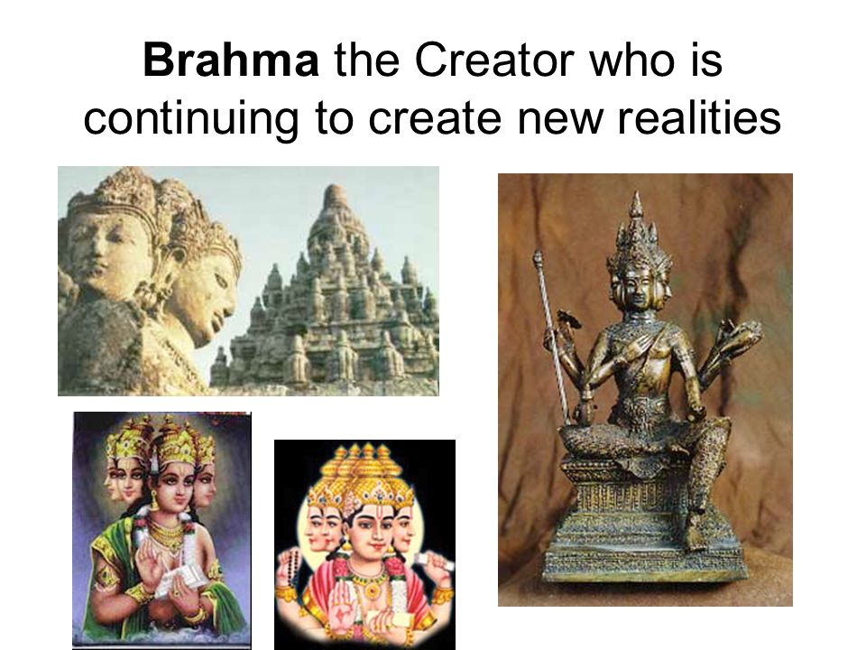 Brahma the Creator who is continuing to create new realities