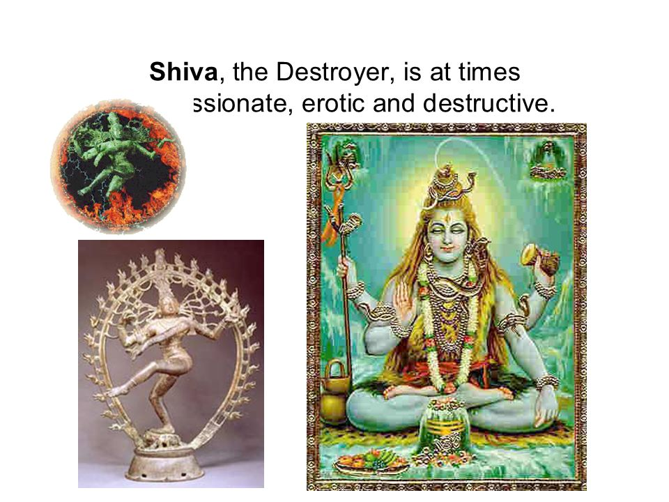 Shiva, the Destroyer, is at times compassionate, erotic and destructive.