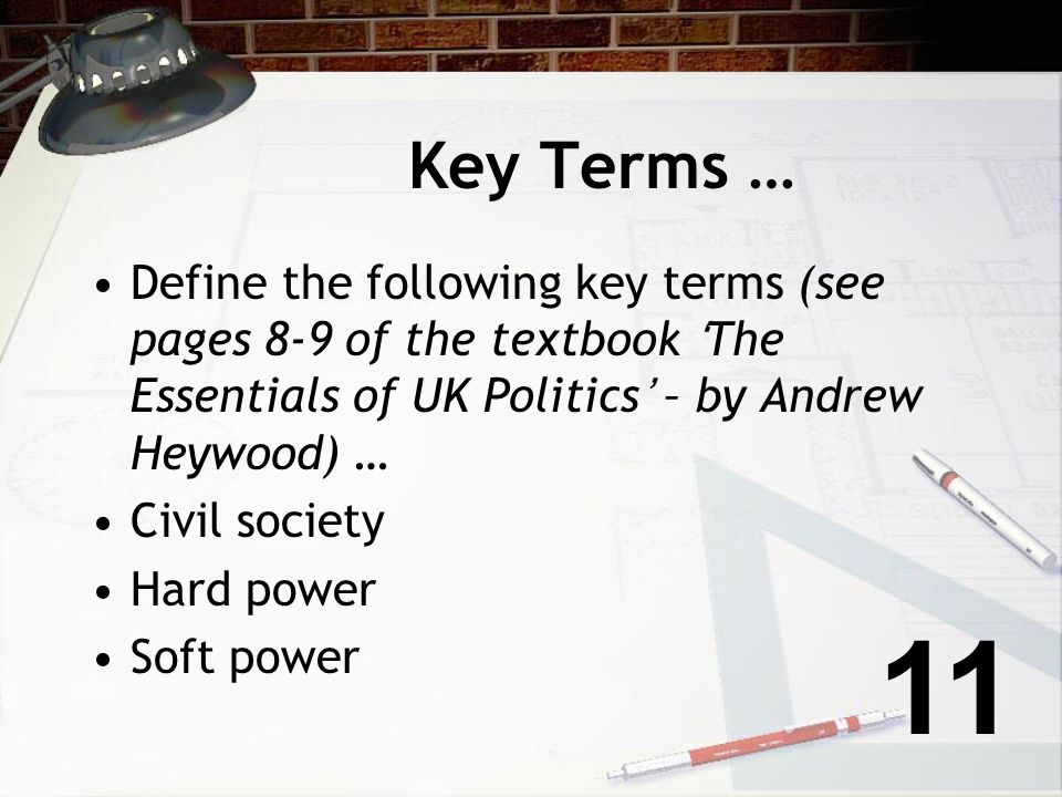Key Terms … Define the following key terms (see pages 8-9 of the textbook 'The Essentials of UK Politics' – by Andrew Heywood) …