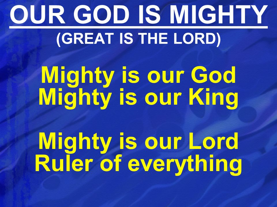 OUR GOD IS MIGHTY (GREAT IS THE LORD)