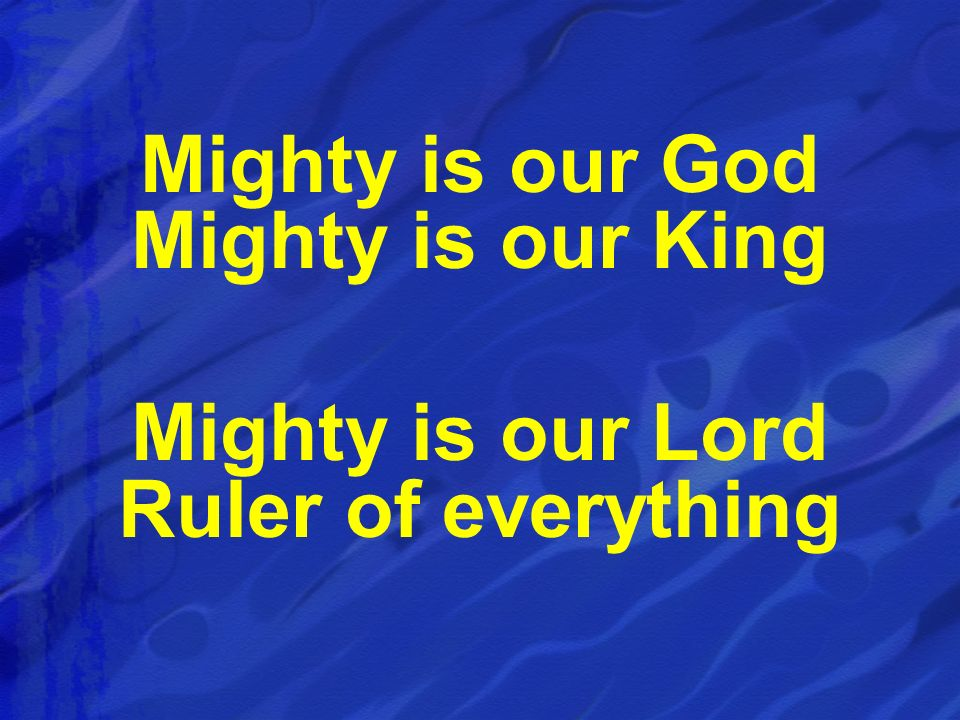 Mighty is our God Mighty is our King
