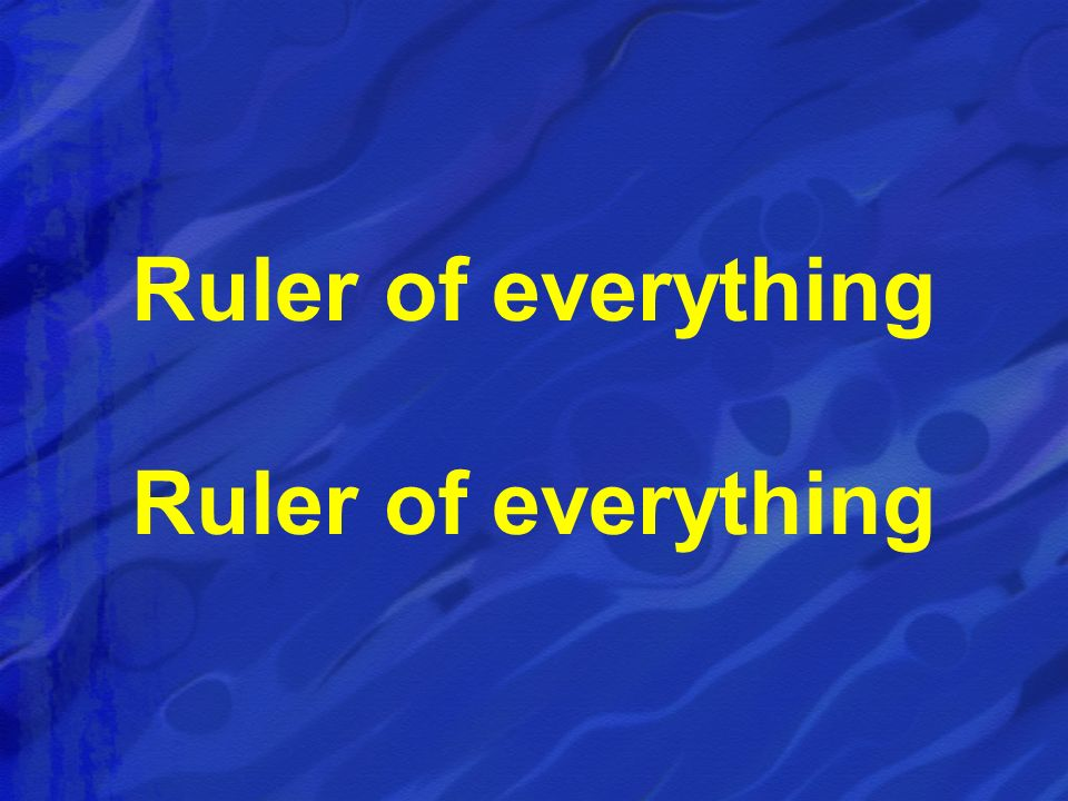 Ruler of everything