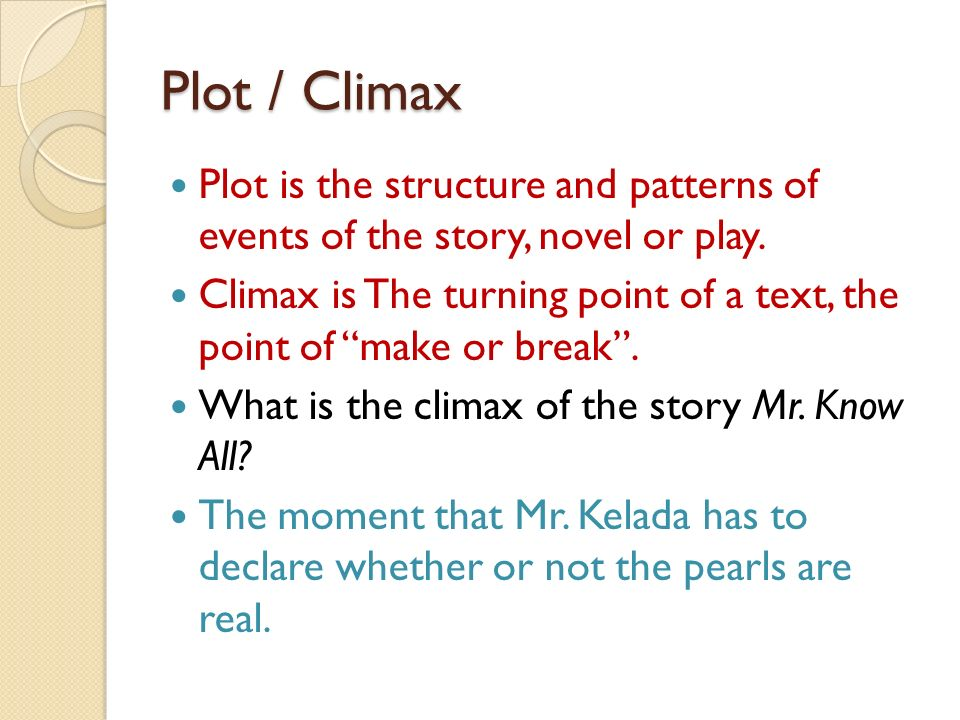 Plot / Climax Plot is the structure and patterns of events of the story, novel or play.